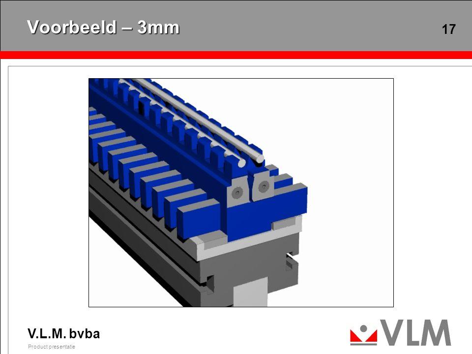 V.L.M. bvba Product presentatie 17 Voorbeeld – 3mm