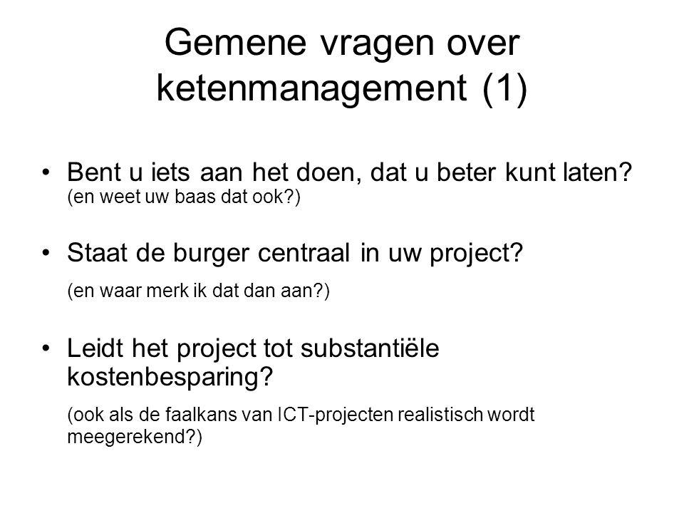 Gemene vragen over ketenmanagement (1) Bent u iets aan het doen, dat u beter kunt laten? (en weet uw baas dat ook?) Staat de burger centraal in uw pro