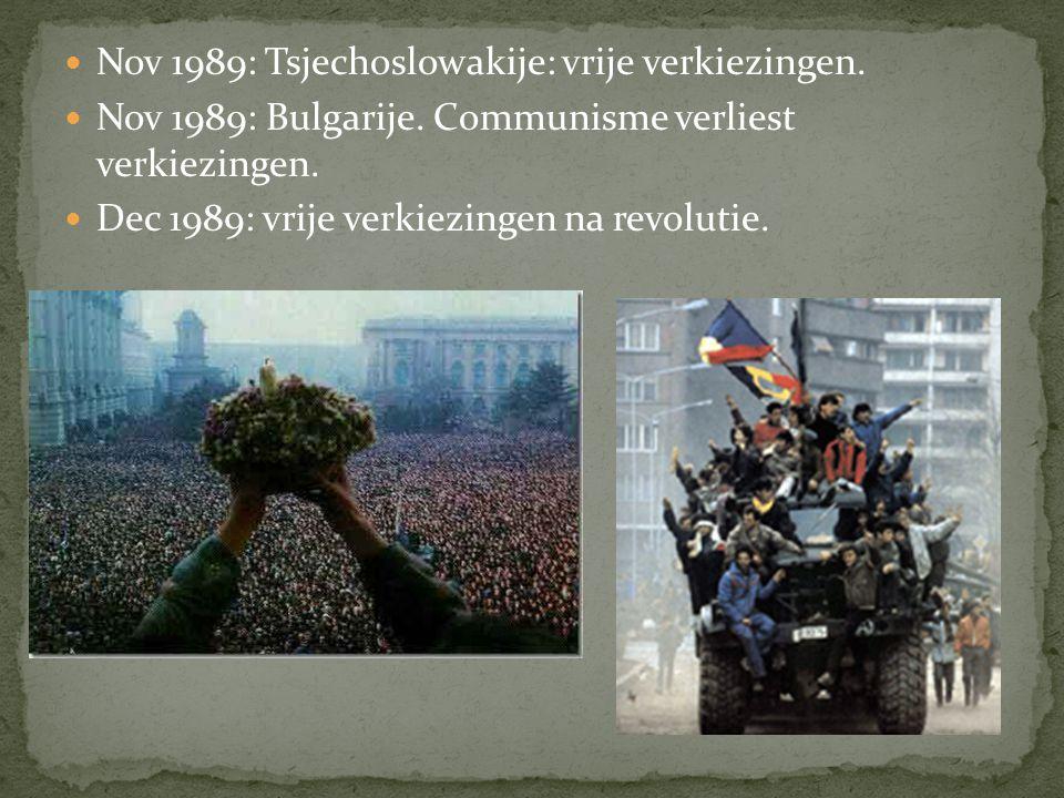 Nov 1989: Tsjechoslowakije: vrije verkiezingen.Nov 1989: Bulgarije.