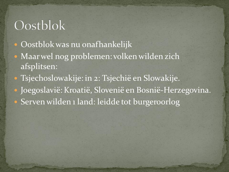 Oostblok was nu onafhankelijk Maar wel nog problemen: volken wilden zich afsplitsen: Tsjechoslowakije: in 2: Tsjechië en Slowakije.