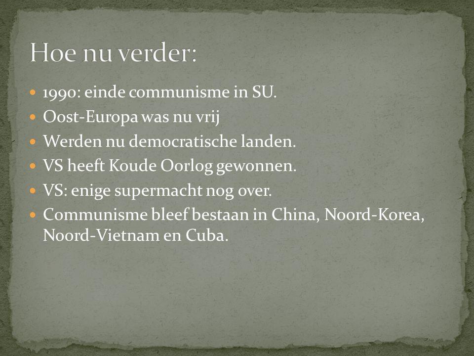1990: einde communisme in SU.Oost-Europa was nu vrij Werden nu democratische landen.