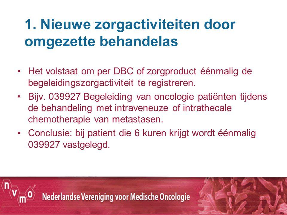 1. Nieuwe zorgactiviteiten door omgezette behandelas Het volstaat om per DBC of zorgproduct éénmalig de begeleidingszorgactiviteit te registreren. Bij