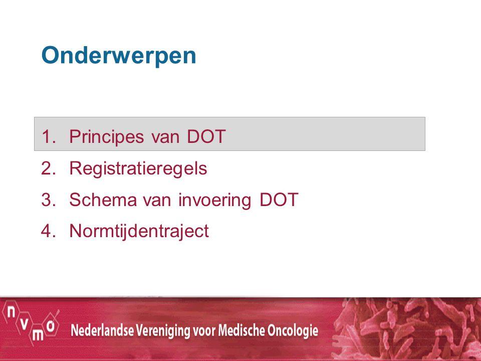 Onderwerpen 1.Principes van DOT 2.Registratieregels 3.Schema van invoering DOT 4.Normtijdentraject