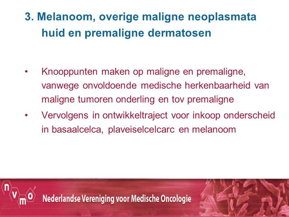 3. Melanoom, overige maligne neoplasmata huid en premaligne dermatosen Knooppunten maken op maligne en premaligne, vanwege onvoldoende medische herken