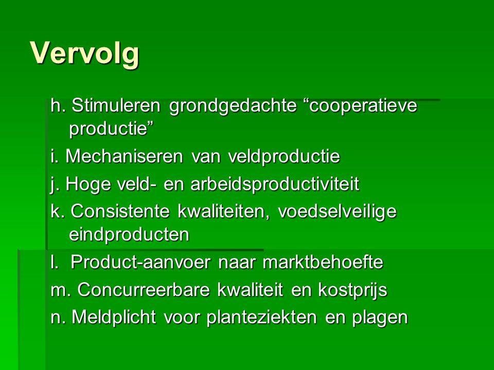 """h. Stimuleren grondgedachte """"cooperatieve productie"""" i. Mechaniseren van veldproductie j. Hoge veld- en arbeidsproductiviteit k. Consistente kwaliteit"""