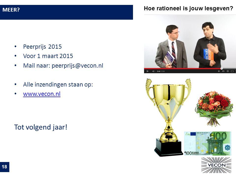MEER? 18 Peerprijs 2015 Voor 1 maart 2015 Mail naar: peerprijs@vecon.nl Alle inzendingen staan op: www.vecon.nl Tot volgend jaar! Hoe rationeel is jou