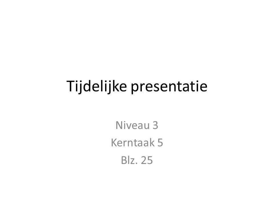 Tijdelijke presentatie Niveau 3 Kerntaak 5 Blz. 25