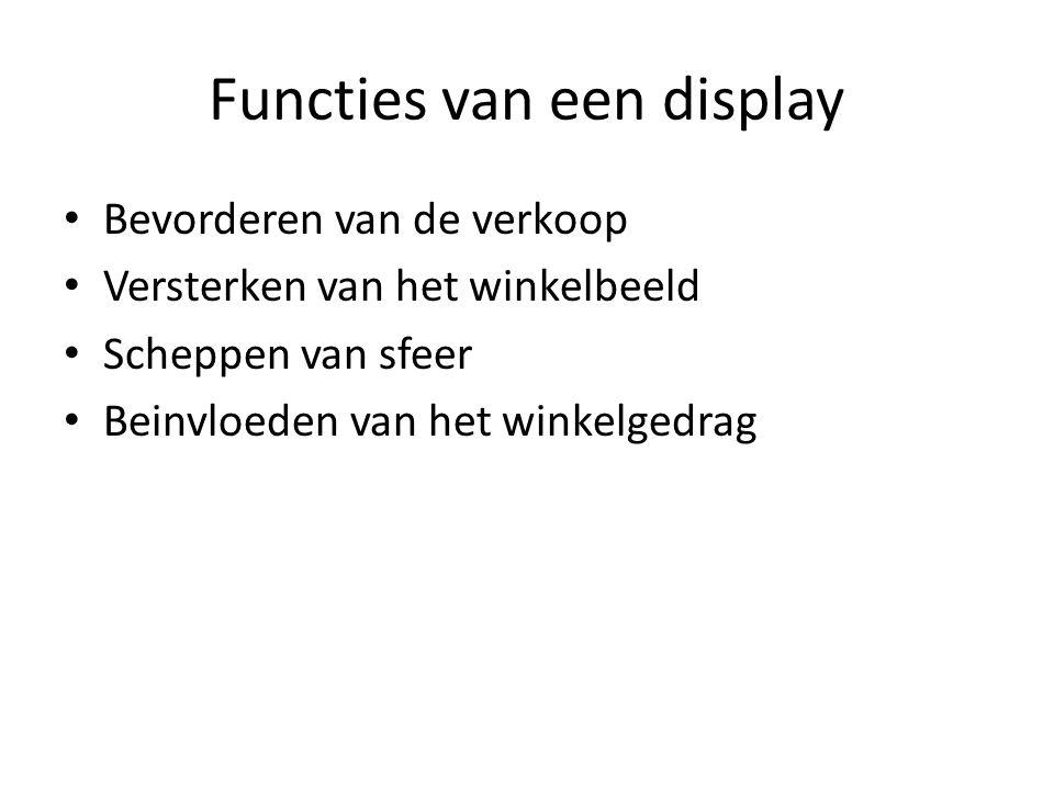 Functies van een display Bevorderen van de verkoop Versterken van het winkelbeeld Scheppen van sfeer Beinvloeden van het winkelgedrag