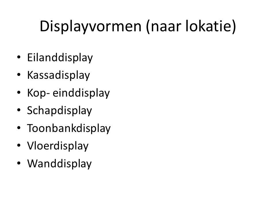Displayvormen (naar lokatie) Eilanddisplay Kassadisplay Kop- einddisplay Schapdisplay Toonbankdisplay Vloerdisplay Wanddisplay