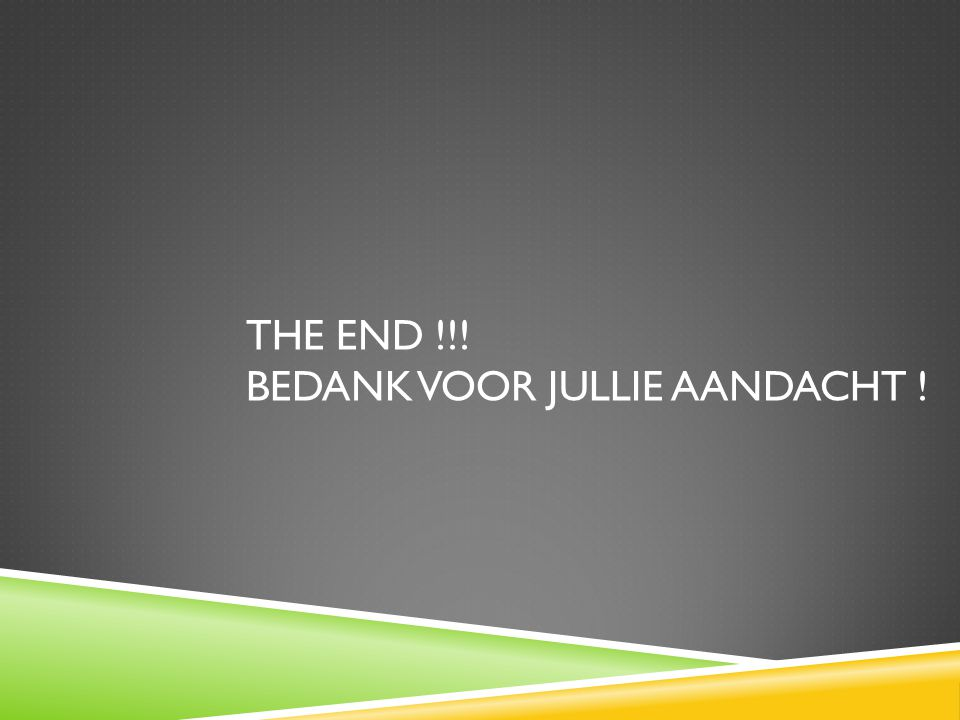THE END !!! BEDANK VOOR JULLIE AANDACHT !