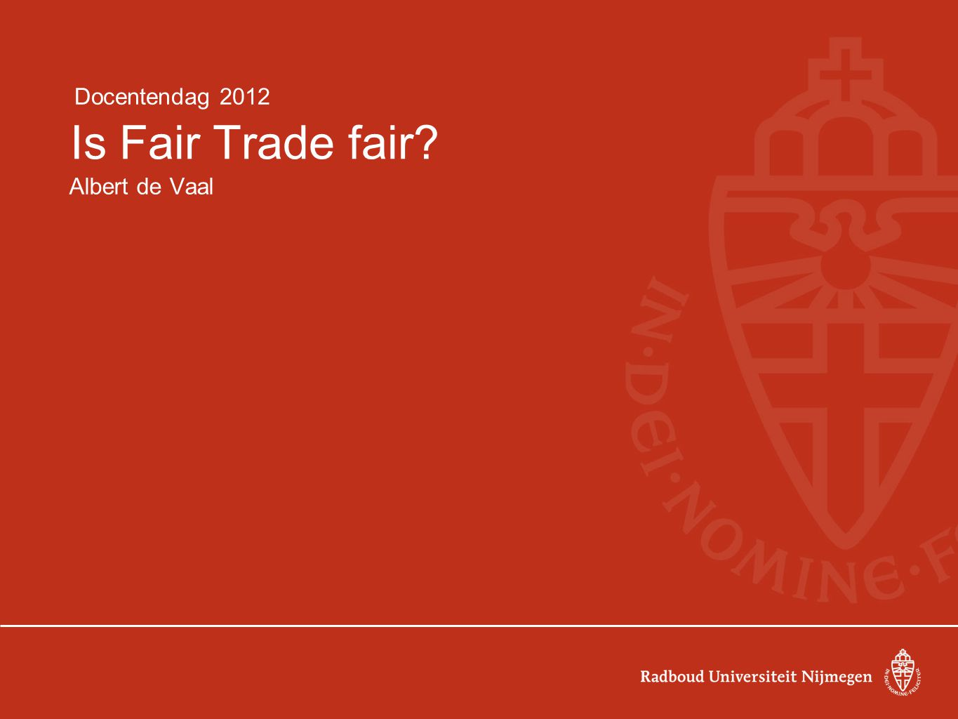 Is Fair Trade fair? Albert de Vaal Docentendag 2012