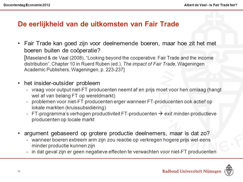 De eerlijkheid van de uitkomsten van Fair Trade Fair Trade kan goed zijn voor deelnemende boeren, maar hoe zit het met boeren buiten de coöperatie? [