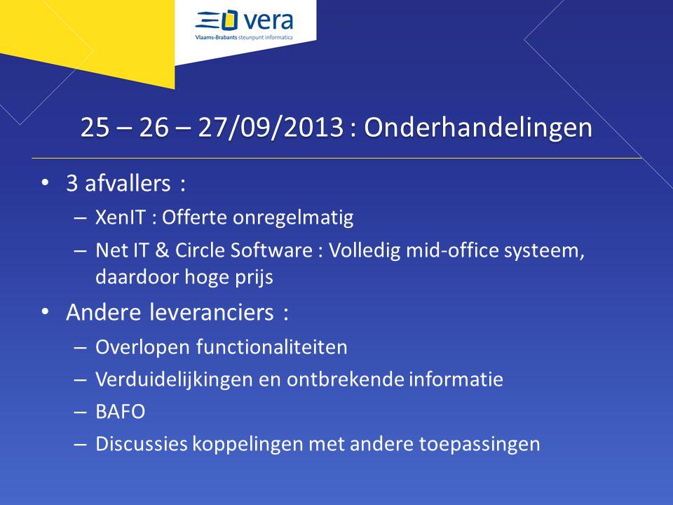 25 – 26 – 27/09/2013 : Onderhandelingen 3 afvallers : – XenIT : Offerte onregelmatig – Net IT & Circle Software : Volledig mid-office systeem, daardoo
