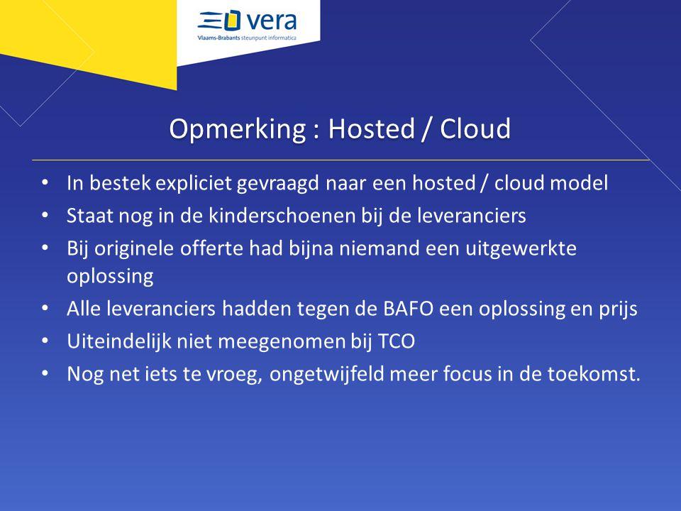 Opmerking : Hosted / Cloud In bestek expliciet gevraagd naar een hosted / cloud model Staat nog in de kinderschoenen bij de leveranciers Bij originele