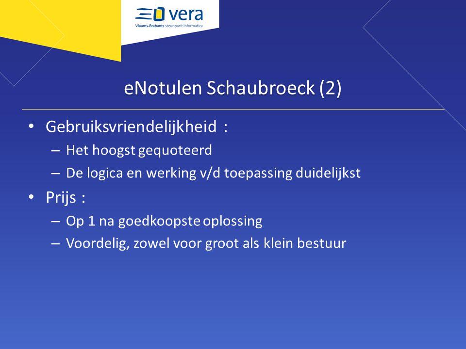 eNotulen Schaubroeck (2) Gebruiksvriendelijkheid : – Het hoogst gequoteerd – De logica en werking v/d toepassing duidelijkst Prijs : – Op 1 na goedkoo