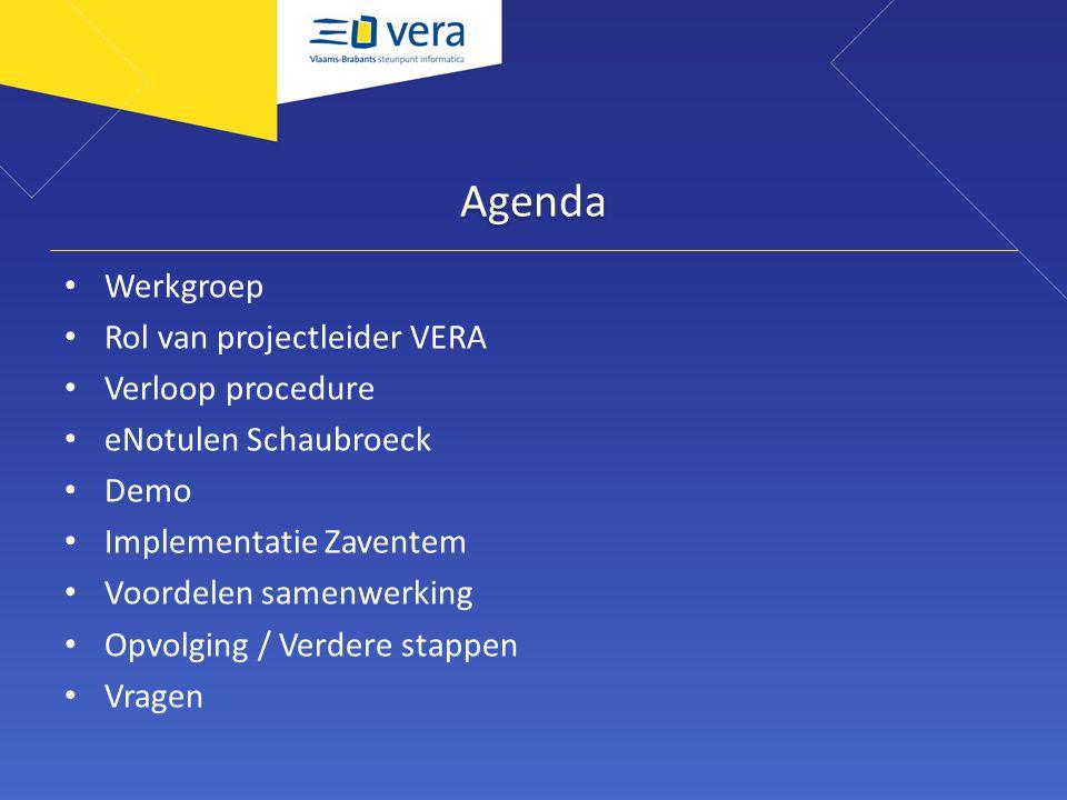 Agenda Werkgroep Rol van projectleider VERA Verloop procedure eNotulen Schaubroeck Demo Implementatie Zaventem Voordelen samenwerking Opvolging / Verd