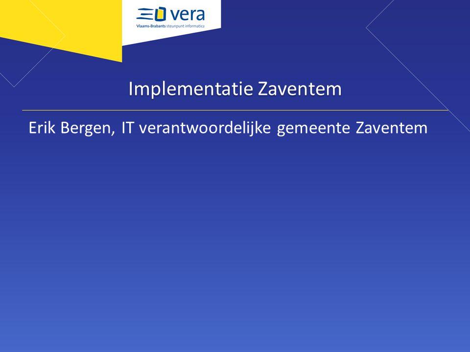 Implementatie Zaventem Erik Bergen, IT verantwoordelijke gemeente Zaventem