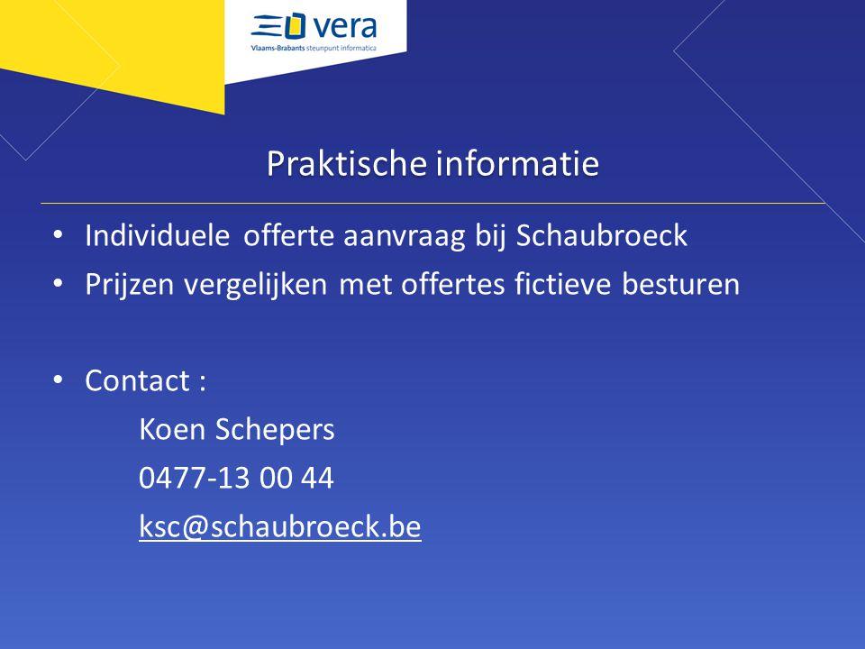 Praktische informatie Individuele offerte aanvraag bij Schaubroeck Prijzen vergelijken met offertes fictieve besturen Contact : Koen Schepers 0477-13