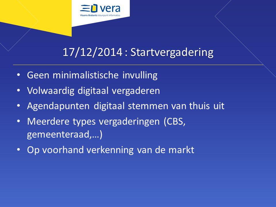 17/12/2014 : Startvergadering Geen minimalistische invulling Volwaardig digitaal vergaderen Agendapunten digitaal stemmen van thuis uit Meerdere types