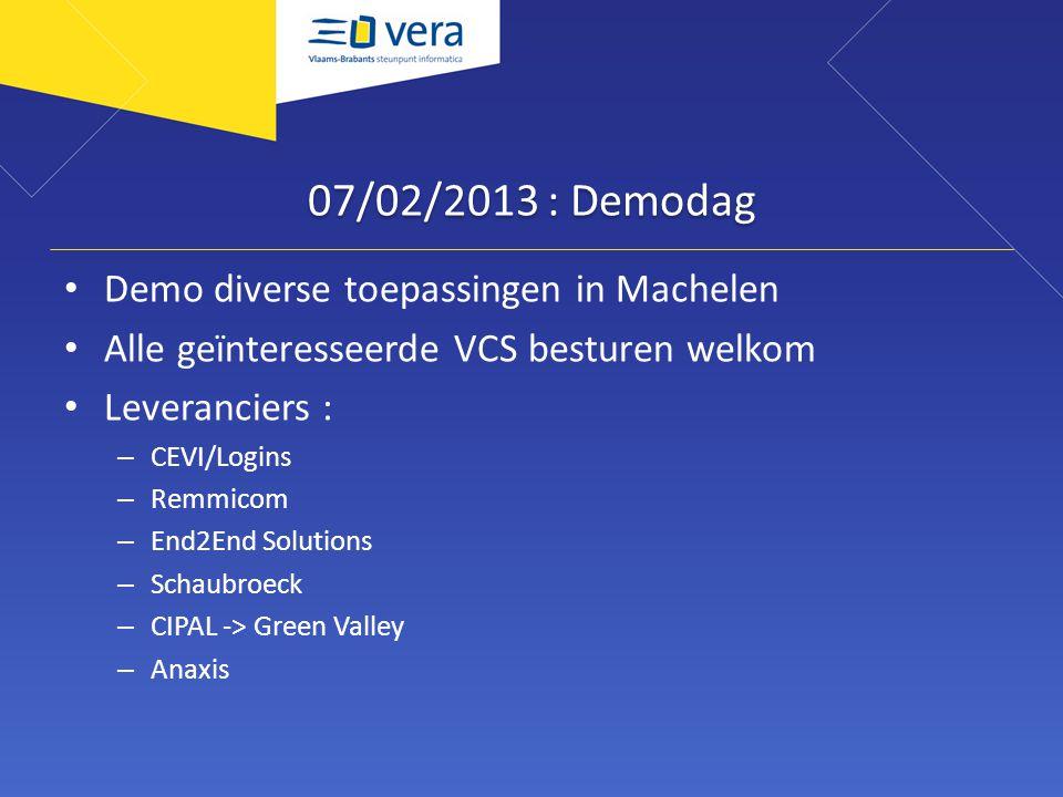 07/02/2013 : Demodag Demo diverse toepassingen in Machelen Alle geïnteresseerde VCS besturen welkom Leveranciers : – CEVI/Logins – Remmicom – End2End