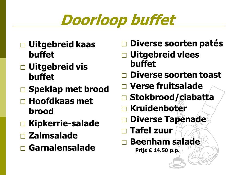 Doorloop buffet  Uitgebreid kaas buffet  Uitgebreid vis buffet  Speklap met brood  Hoofdkaas met brood  Kipkerrie-salade  Zalmsalade  Garnalens