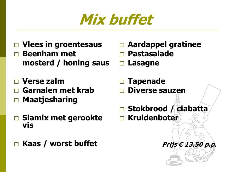 Mix buffet  Vlees in groentesaus  Beenham met mosterd / honing saus  Verse zalm  Garnalen met krab  Maatjesharing  Slamix met gerookte vis  Kaa