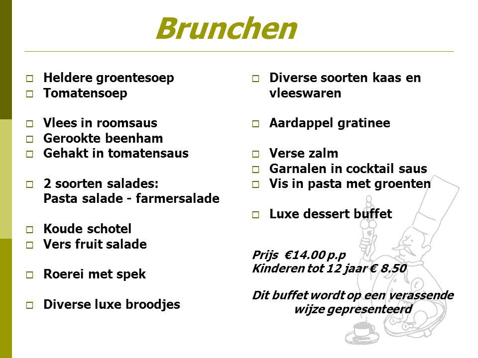 Brunchen  Heldere groentesoep  Tomatensoep  Vlees in roomsaus  Gerookte beenham  Gehakt in tomatensaus  2 soorten salades: Pasta salade - farmer