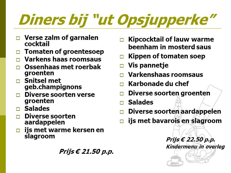 "Diners bij ""ut Opsjupperke""  Verse zalm of garnalen cocktail  Tomaten of groentesoep  Varkens haas roomsaus  Ossenhaas met roerbak groenten  Snit"