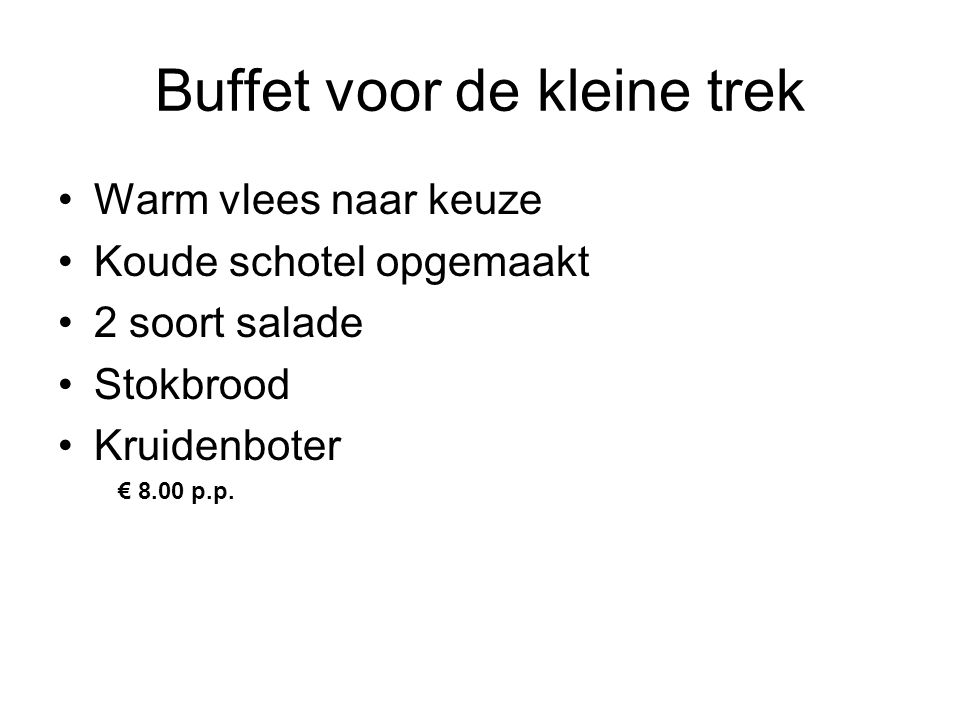 Buffet voor de kleine trek Warm vlees naar keuze Koude schotel opgemaakt 2 soort salade Stokbrood Kruidenboter € 8.00 p.p.