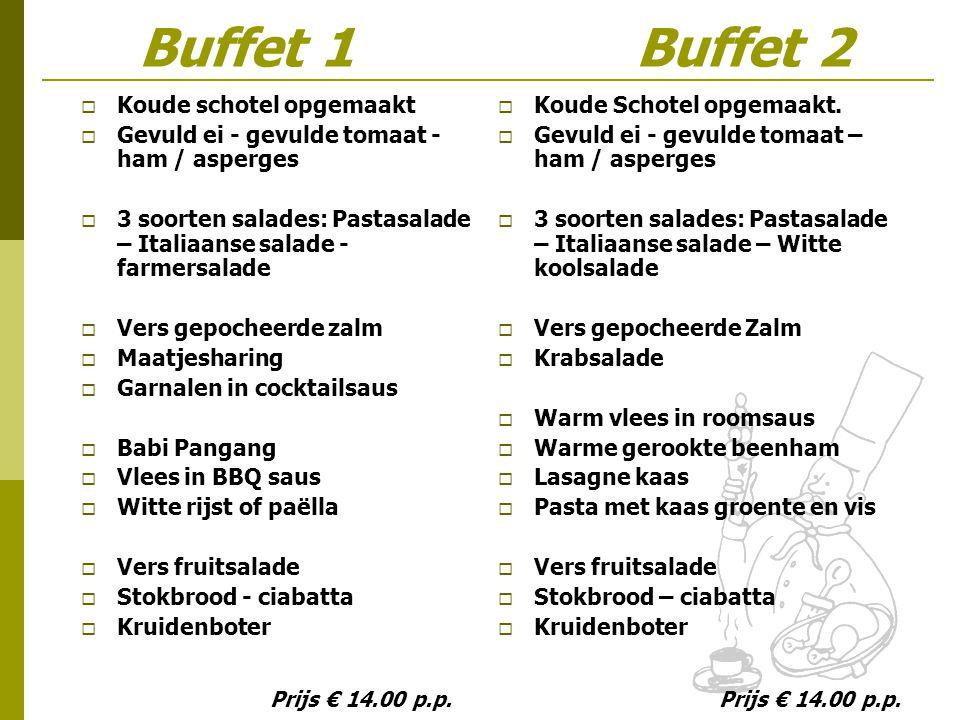 Buffet 1 Buffet 2  Koude schotel opgemaakt  Gevuld ei - gevulde tomaat - ham / asperges  3 soorten salades: Pastasalade – Italiaanse salade - farme