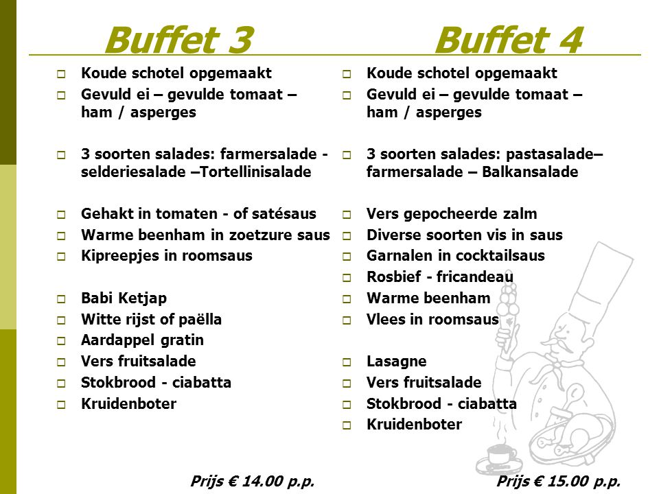 Buffet 3 Buffet 4  Koude schotel opgemaakt  Gevuld ei – gevulde tomaat – ham / asperges  3 soorten salades: farmersalade - selderiesalade –Tortelli