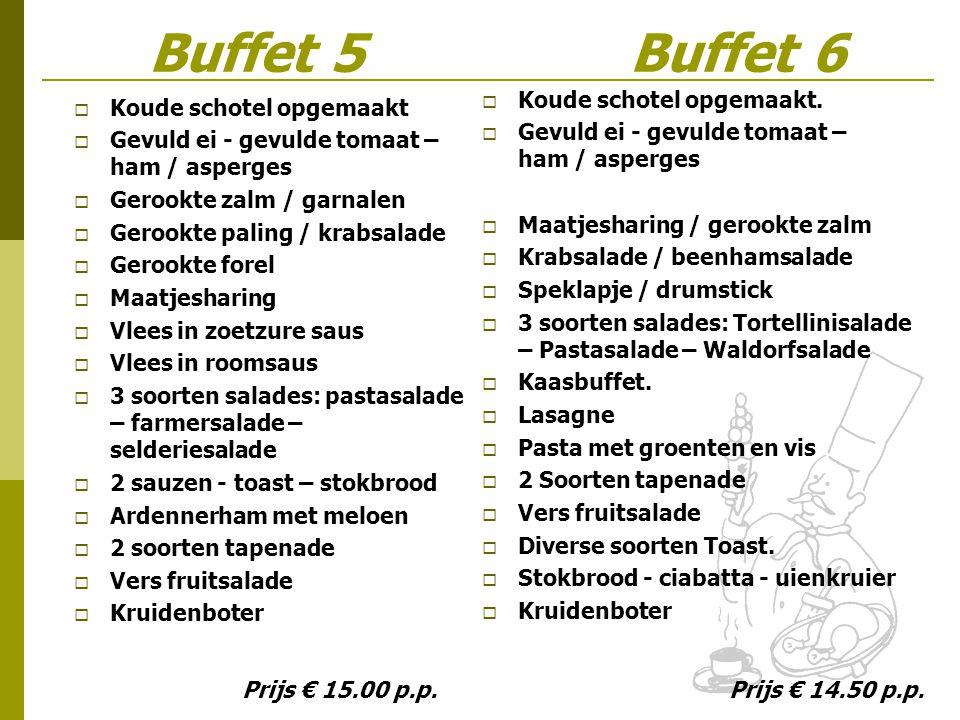Buffet 5 Buffet 6  Koude schotel opgemaakt  Gevuld ei - gevulde tomaat – ham / asperges  Gerookte zalm / garnalen  Gerookte paling / krabsalade 