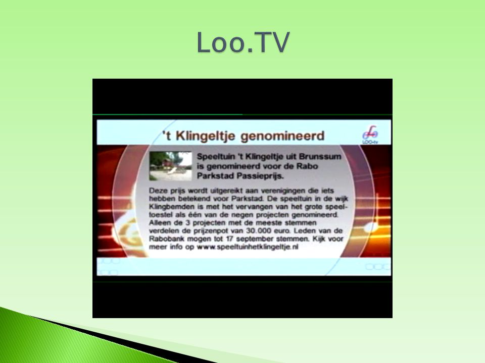 om promotie via de media te verzorgen zijn er verschillende weekbladen zoals de Trompetter,Brunssum actueel,consumentenwijzer,buurtlink en LOO.TV Die