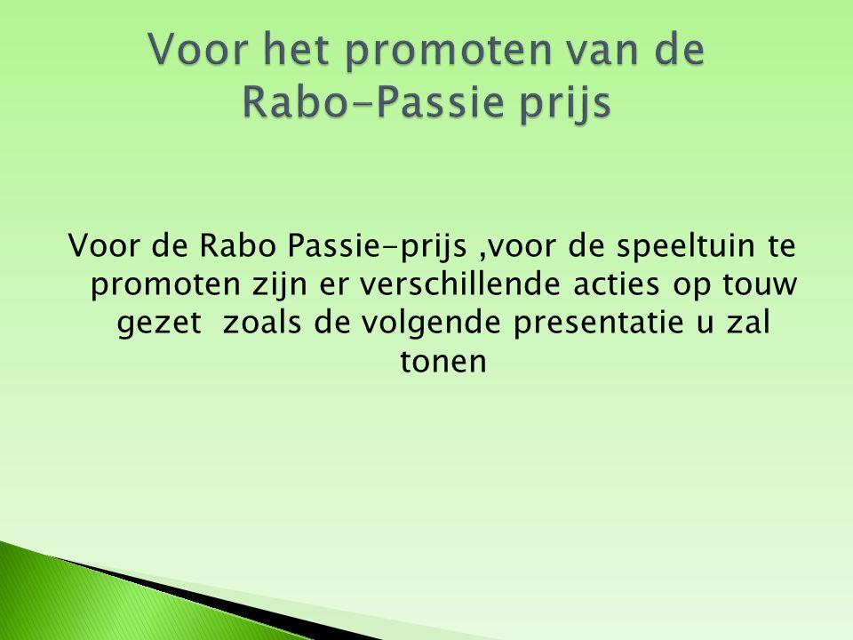 Voor de Rabo Passie-prijs,voor de speeltuin te promoten zijn er verschillende acties op touw gezet zoals de volgende presentatie u zal tonen