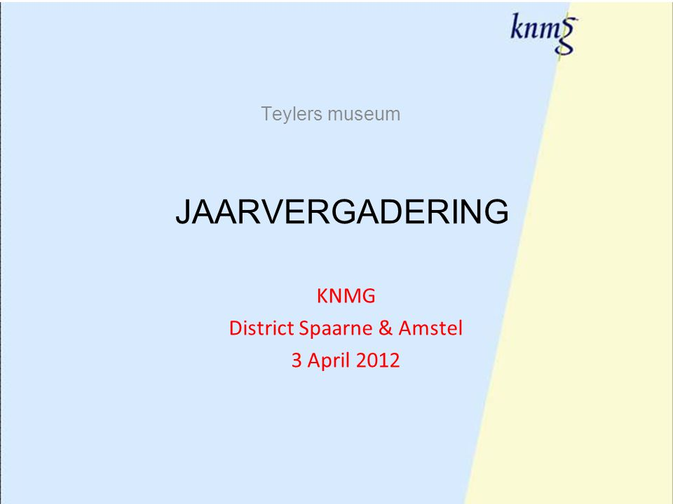 1 Teylers museum JAARVERGADERING KNMG District Spaarne & Amstel 3 April 2012