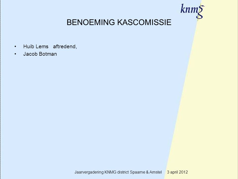 15 BENOEMING KASCOMISSIE Huib Lems aftredend, Jacob Botman Jaarvergadering KNMG district Spaarne & Amstel 3 april 2012