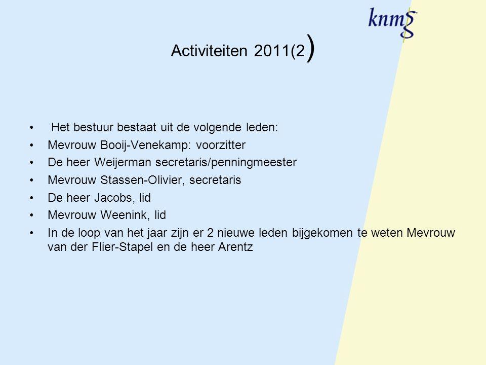 Activiteiten 2011(2 ) Het bestuur bestaat uit de volgende leden: Mevrouw Booij-Venekamp: voorzitter De heer Weijerman secretaris/penningmeester Mevrou