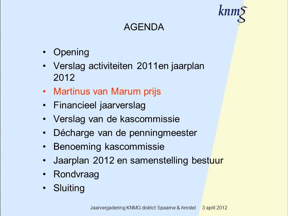 6 AGENDA Opening Verslag activiteiten 2011en jaarplan 2012 Martinus van Marum prijs Financieel jaarverslag Verslag van de kascommissie Décharge van de