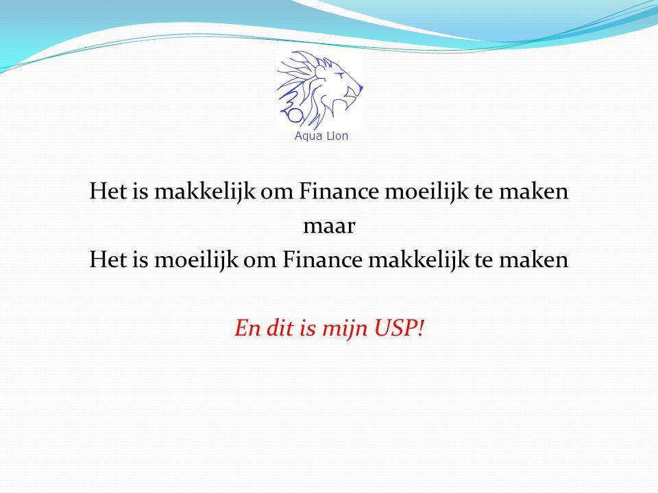 Het is makkelijk om Finance moeilijk te maken maar Het is moeilijk om Finance makkelijk te maken En dit is mijn USP.