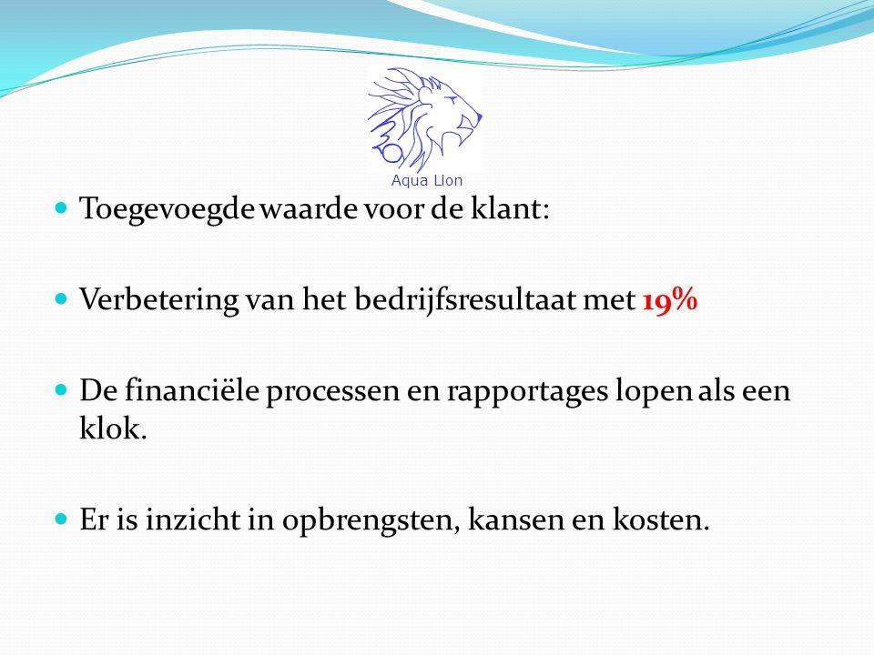 Toegevoegde waarde voor de klant: Verbetering van het bedrijfsresultaat met 19% De financiële processen en rapportages lopen als een klok.
