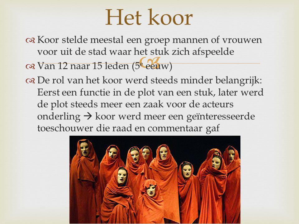   Koor stelde meestal een groep mannen of vrouwen voor uit de stad waar het stuk zich afspeelde  Van 12 naar 15 leden (5 e eeuw)  De rol van het k