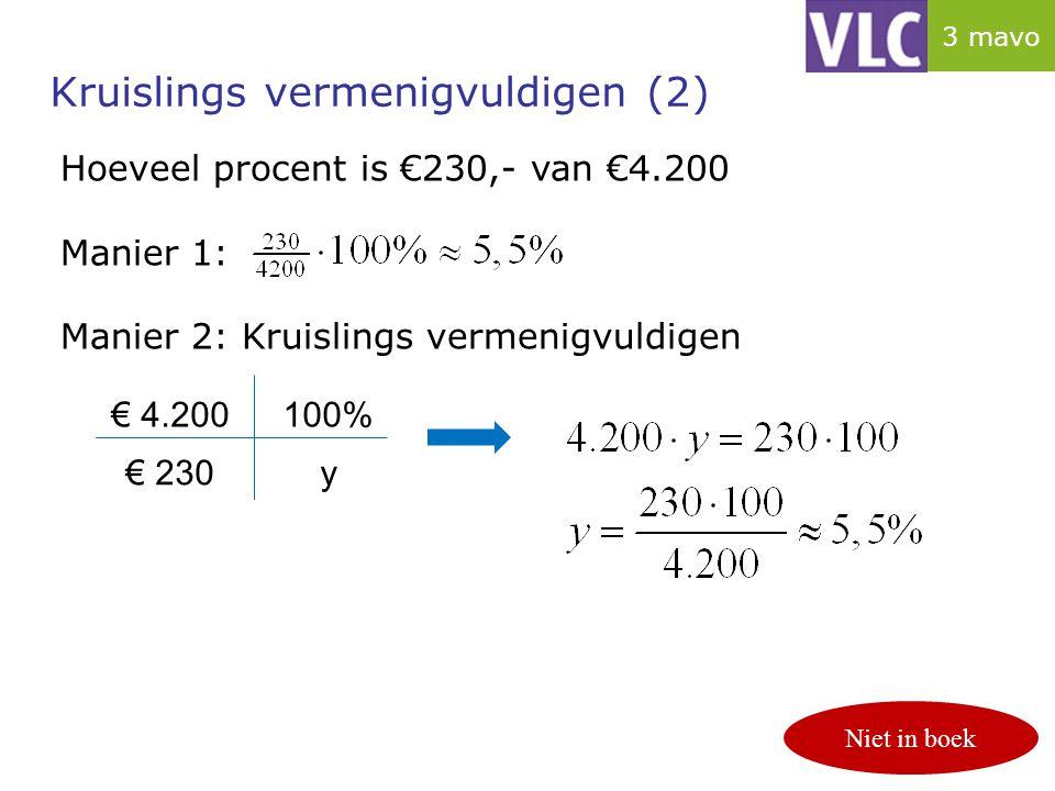 Kruislings vermenigvuldigen (2) p. 122/123 Hoeveel procent is €230,- van €4.200 Manier 1: Manier 2: Kruislings vermenigvuldigen € 4.200100% € 230y Nie