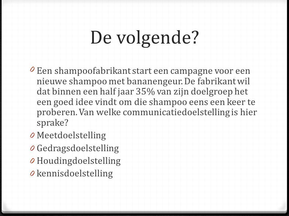 De volgende? 0Een shampoofabrikant start een campagne voor een nieuwe shampoo met bananengeur. De fabrikant wil dat binnen een half jaar 35% van zijn