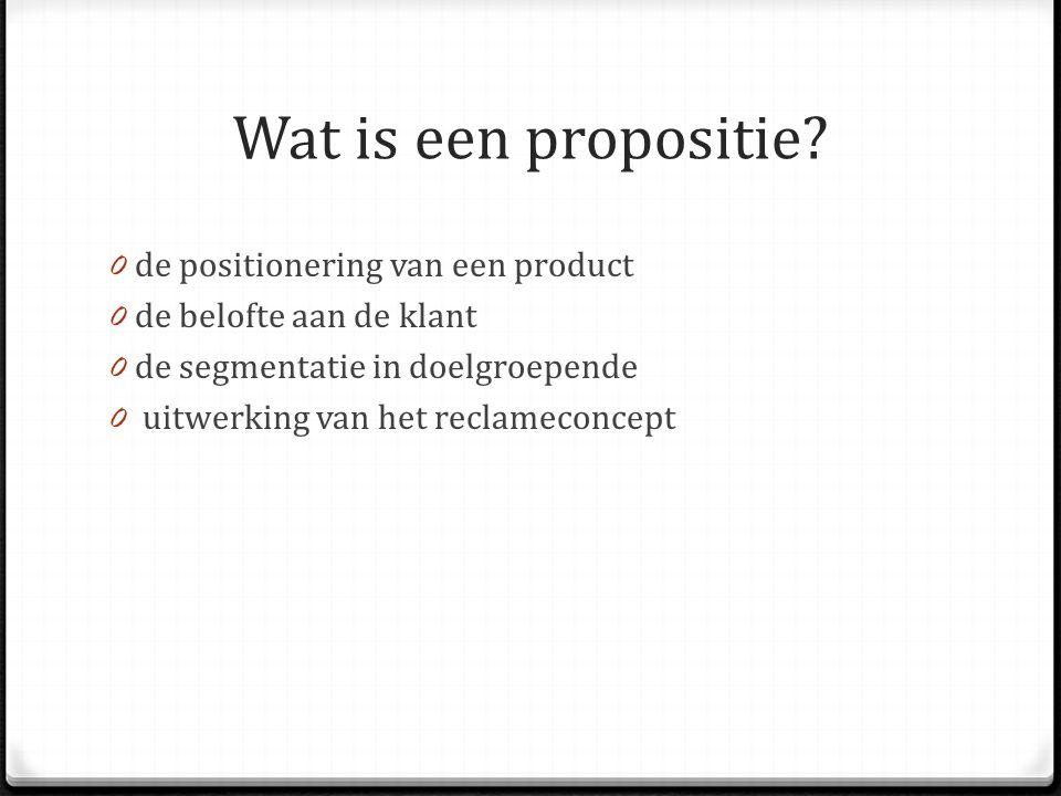 Wat is een propositie? 0 de positionering van een product 0 de belofte aan de klant 0 de segmentatie in doelgroepende 0 uitwerking van het reclameconc