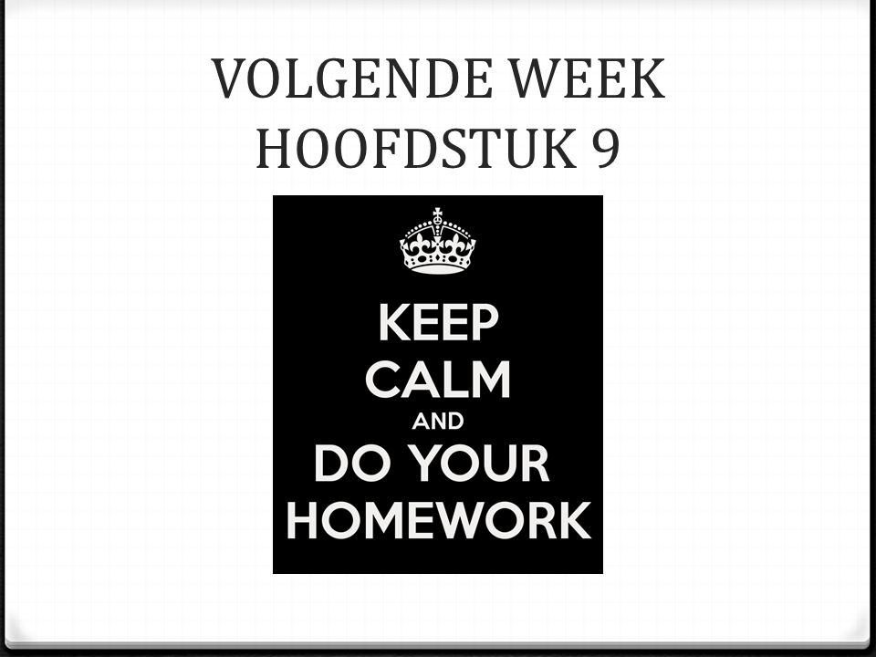 VOLGENDE WEEK HOOFDSTUK 9