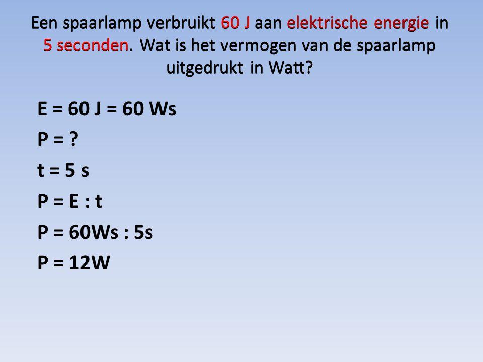 E = 60 J = 60 Ws P = ? t = 5 s P = E : t P = 60Ws : 5s P = 12W