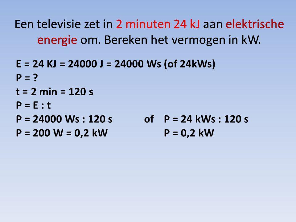 Een televisie zet in 2 minuten 24 kJ aan elektrische energie om. Bereken het vermogen in kW. E = 24 KJ = 24000 J = 24000 Ws (of 24kWs) P = ? t = 2 min