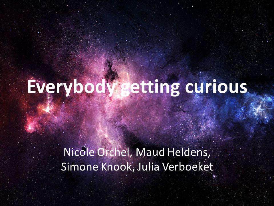 Everybody getting curious Nicole Orchel, Maud Heldens, Simone Knook, Julia Verboeket