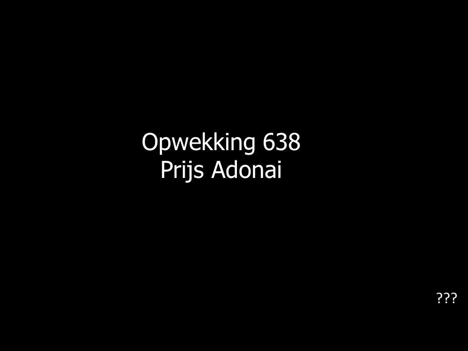 Opwekking 638 Prijs Adonai ???