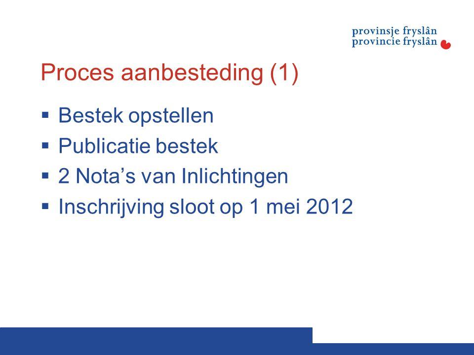 Proces aanbesteding (1)  Bestek opstellen  Publicatie bestek  2 Nota's van Inlichtingen  Inschrijving sloot op 1 mei 2012